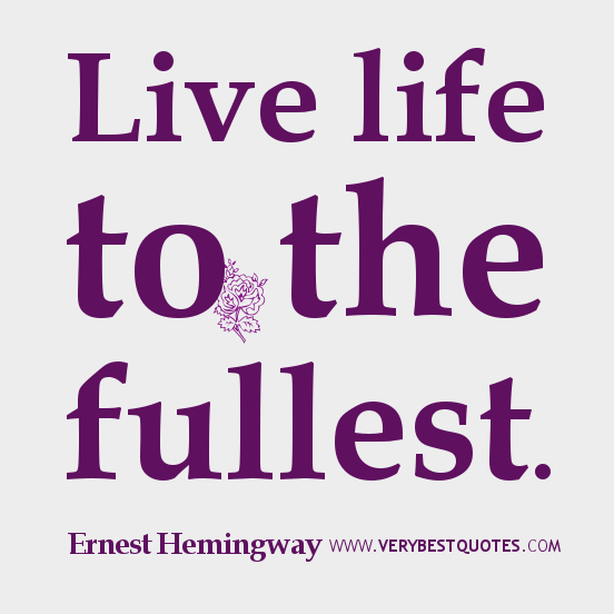 Live Life To The Fullest Quotes New Live Life To The Fullestbecause You Only Get It Once  Me Otherwise